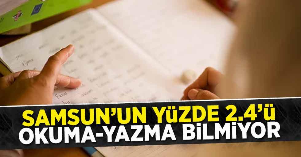 Samsun'un yüzde 2,4'ü okuma-yazma bilmiyor