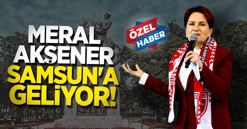 Meral Akşener Samsun'a geliyor!