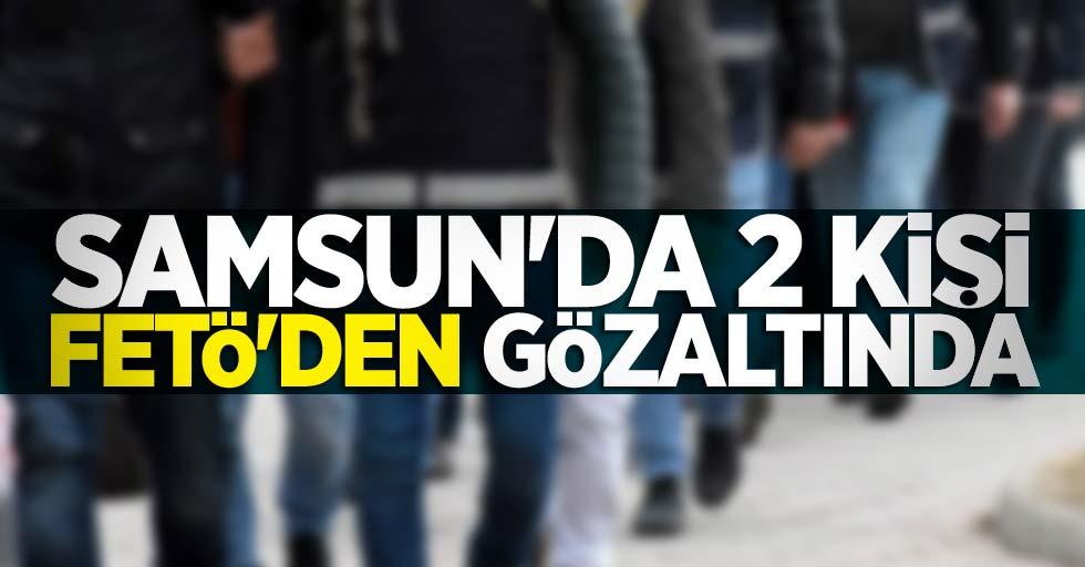 Samsun'da 2 kişi FETÖ'den gözaltında