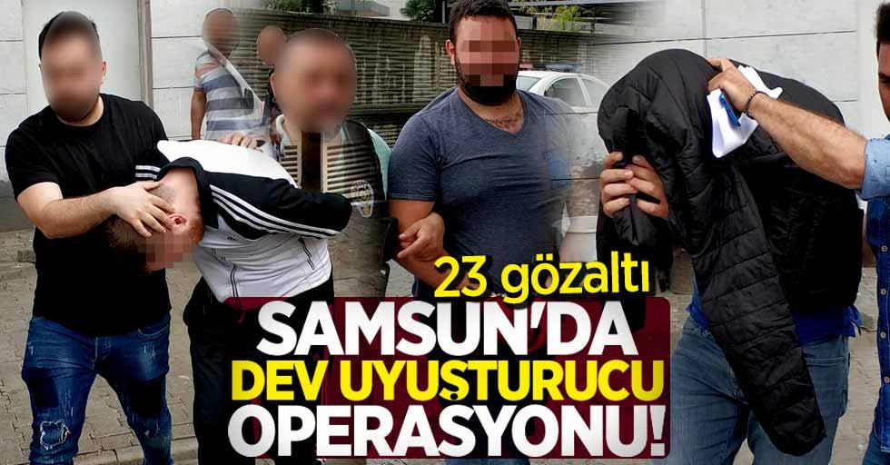 Samsun'da dev uyuşturucu operasyonu
