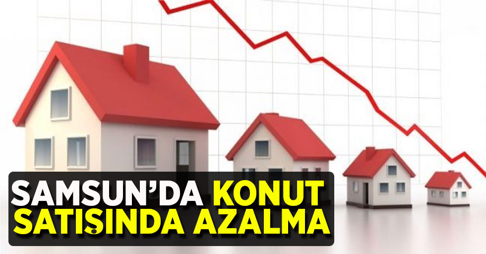 Samsun'da konut satışı azalma