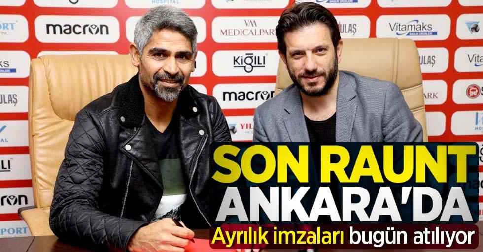 Son raunt Ankara'da! Ayrılık imzaları bugün atılıyor