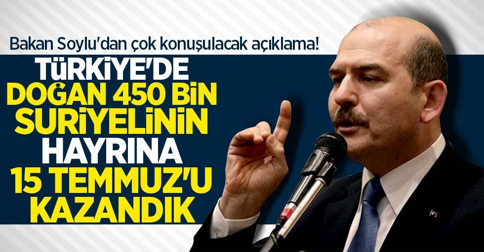 Soylu: Türkiye'de doğan 450 bin Suriyelinin hayrına 15 Temmuz'u kazandık