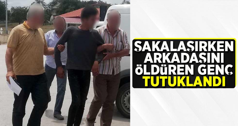 Şakalaşırken arkadaşını vuran genç tutuklandı