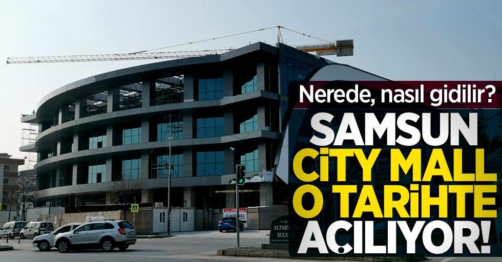 Samsun City Mall açılıyor! Ciyt Mall nerede, nasıl gidilir? Atakum yeni AVM
