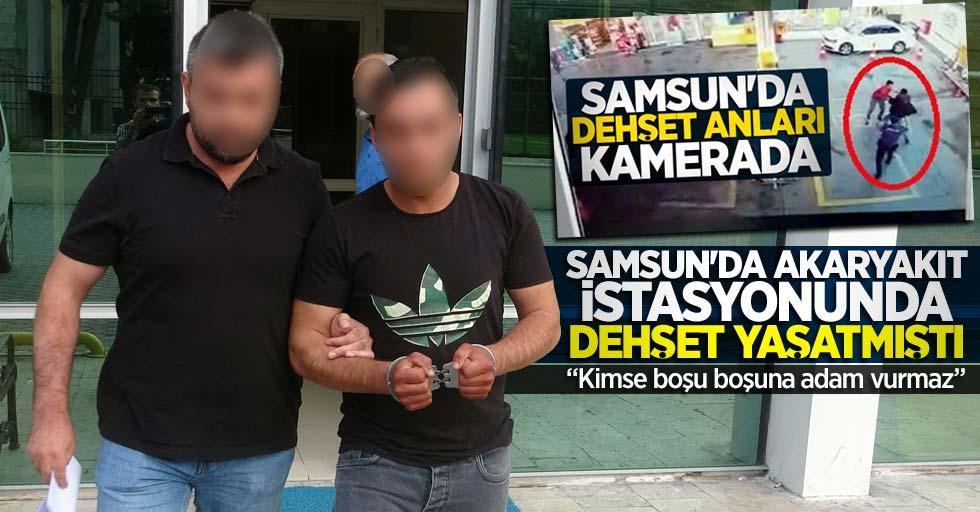 Samsun'da akaryakıt istasyonunda dehşet yaşatan zanlı konuştu