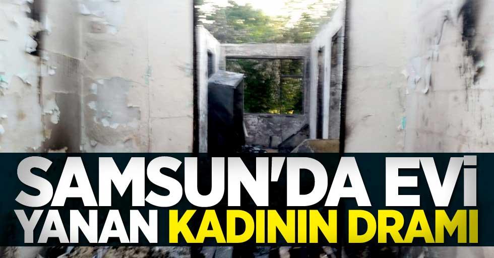 Samsun'da evi yanan kadının dramı