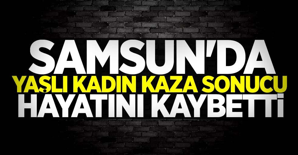 Samsun'da kaza sonucu hayatını kaybetti