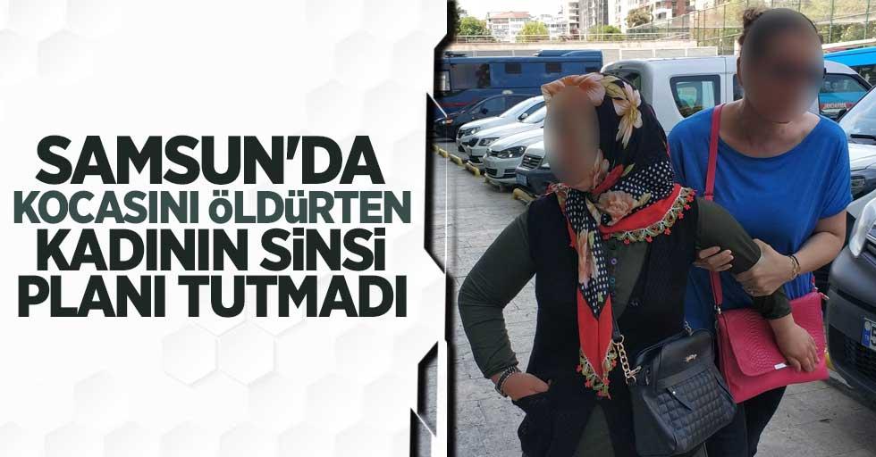Samsun'da kocasını öldürten kadının sinsi planı tutmadı