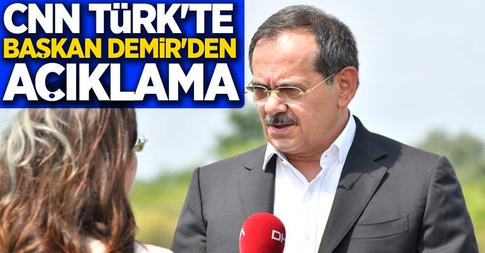 CNN Türk'te Başkan Demir'den açıklama