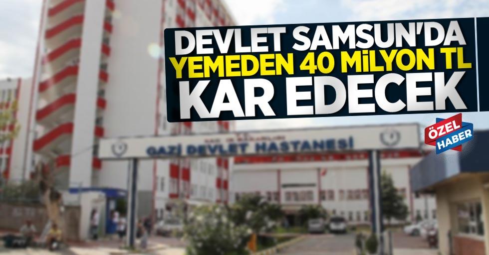 Devlet Samsun'da yemeden 40 milyon TL kar edecek