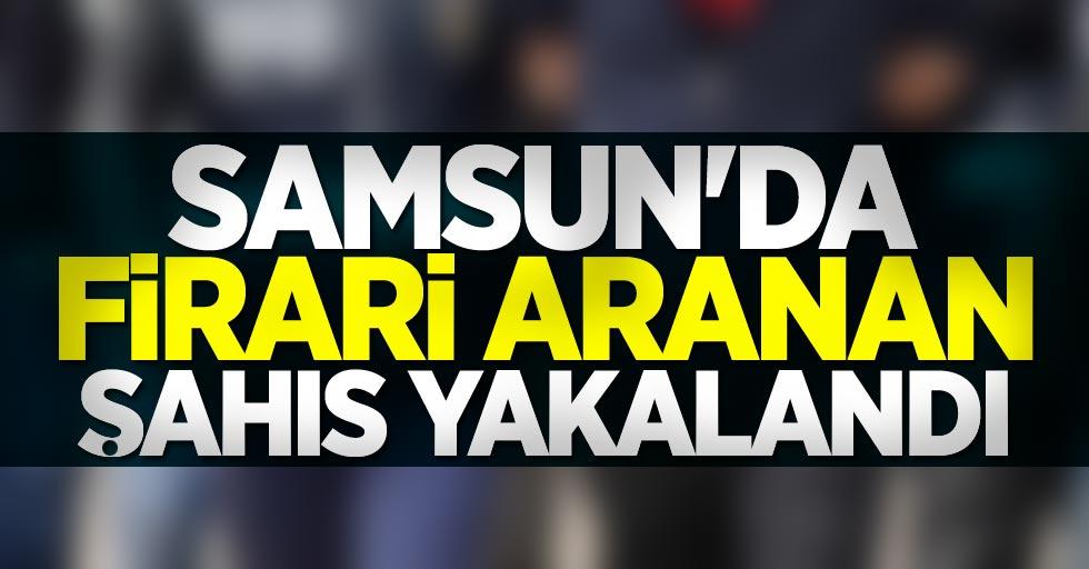 Samsun'da firari aranan şahıs yakalandı