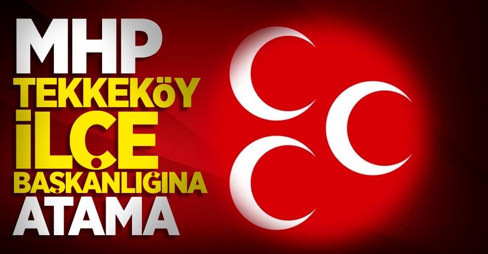 MHP Tekkeköy İlçe Başkanı belli oldu