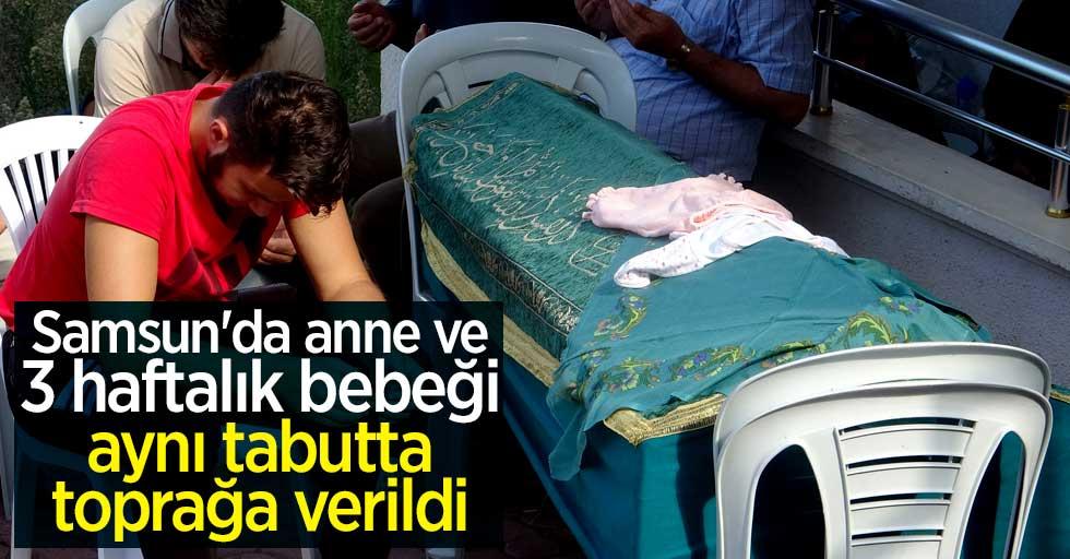 Samsun'da anne ve 3 haftalık bebeği aynı tabutta toprağa verildi