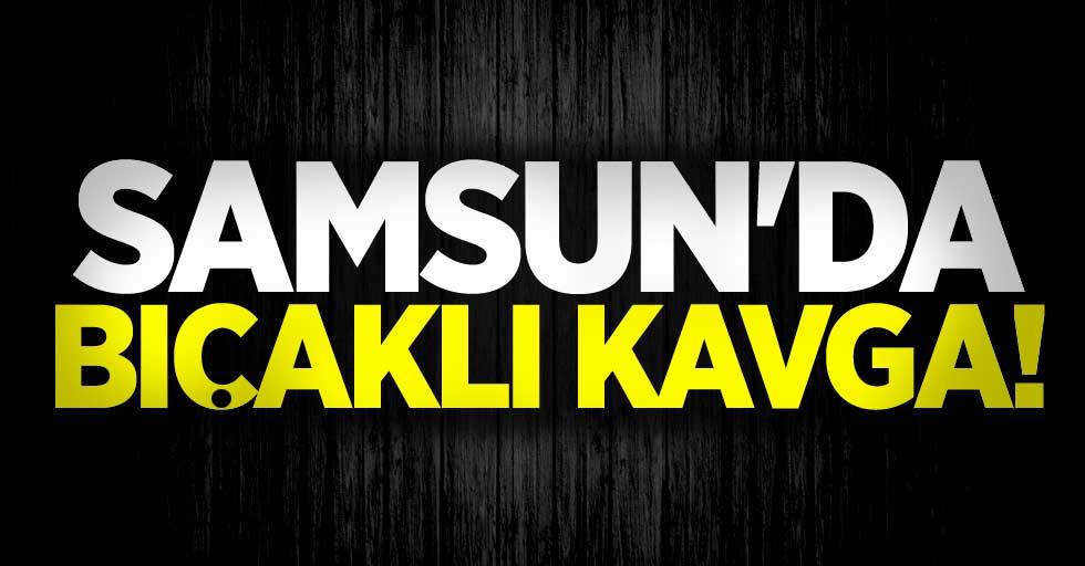 Samsun'da bıçaklı kavga! 1 yaralı