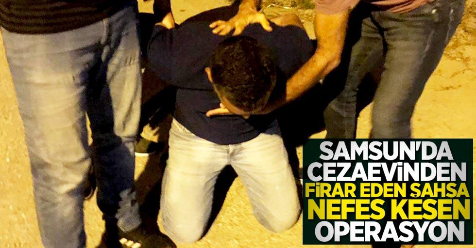Samsun'da cezaevinden firar eden şahsa nefes kesen operasyon
