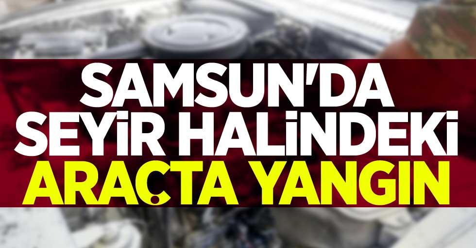 Samsun'da seyir halindeki araçta yangın