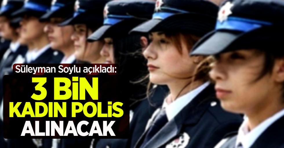 """Süleyman Soylu açıkladı: """"3 bin kadın polis alınacak"""""""