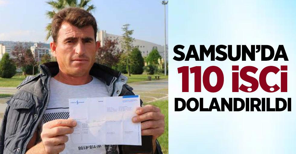 Samsun'da 110 işçi dolandırıldı