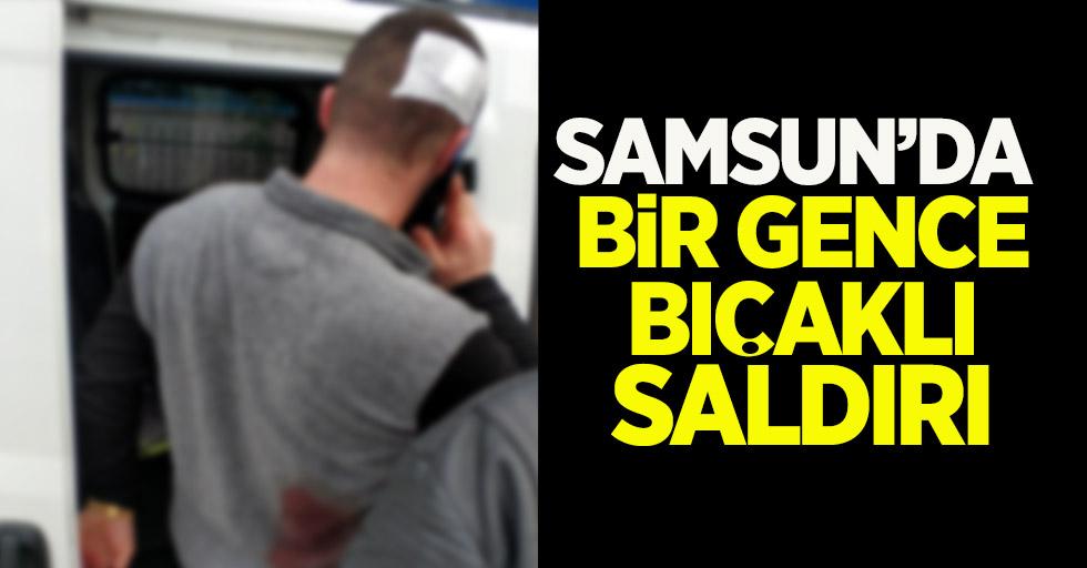 Samsun'da bir gence bıçaklı saldırı