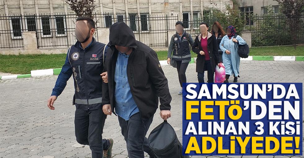 Samsun'da FETÖ'den gözaltına alınan 3 kişi adliyede!
