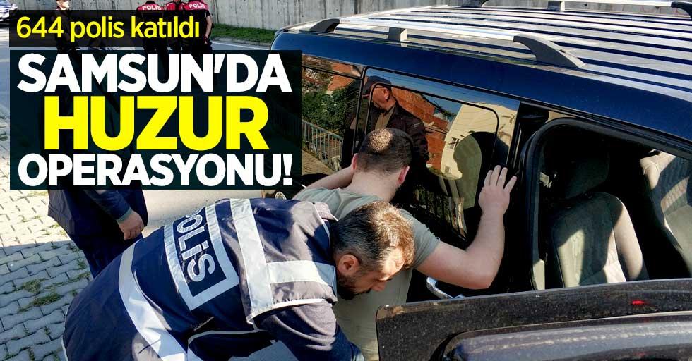 Samsun'da huzur operasyonu! 644 polis katıldı