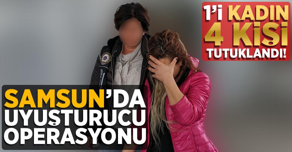 Samsun'da uyuşturucu ticaretine 1'i kadın 4 tutuklama!