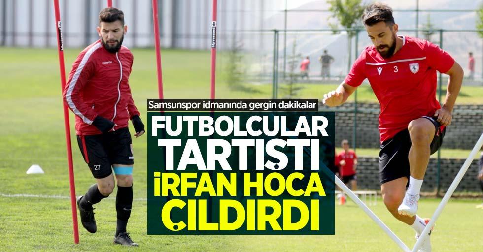 Samsunspor idmanında gergin dakikalar! Futbolcular tartıştıİrfan Hoca çıldırdı