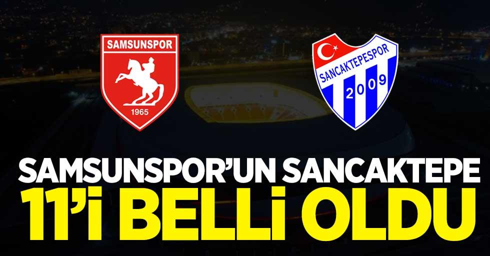 Samsunspor'un Sancaktepe 11'i belli oldu!