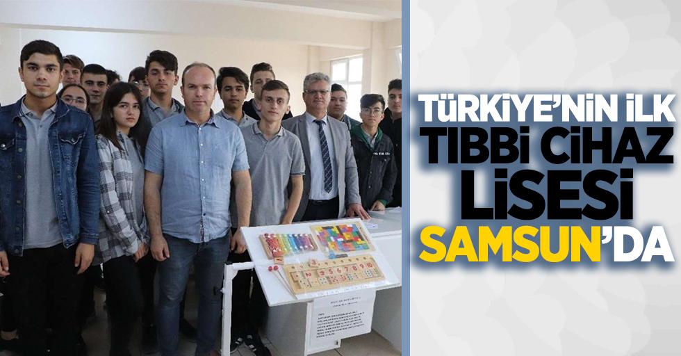 """Türkiye'nin ilk """"Tıbbi Cihaz"""" lisesi Samsun'da"""