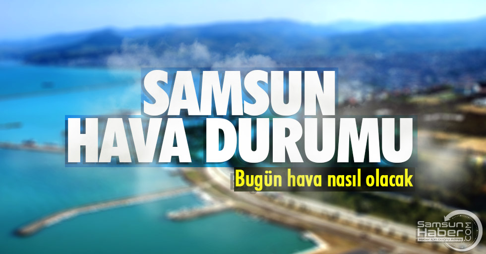 13 Kasım Samsun'da hava durumu