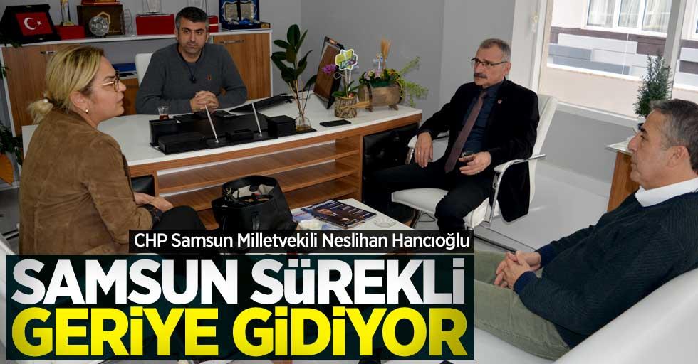 Neslihan Hancıoğlu: Samsun sürekli geriye gidiyor