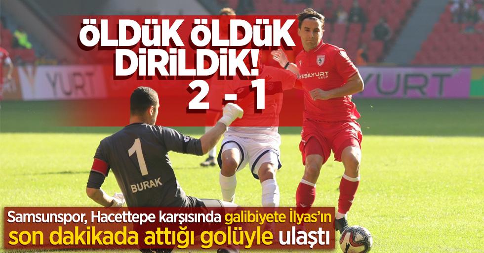 Öldük öldük dirildik! 2-1  Samsunspor, Hacettepe karşısında galibiyete İlyas'ın son dakikada attığı golüyle ulaştı