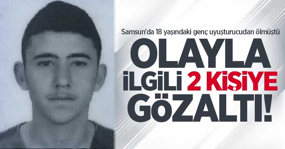 Samsun'da 18 yaşındaki genç uyuşturucudan ölmüştü! 2 gözaltı