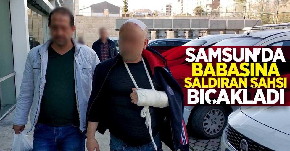 Samsun'da babasına saldıran şahsı bıçakladı