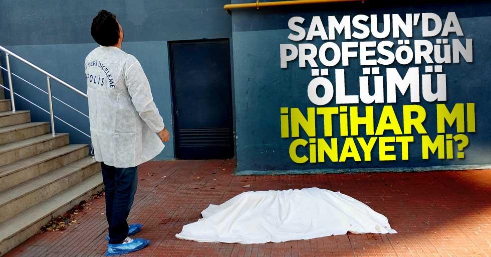 Samsun'da profesörün ölümü intihar mı cinayet mi?