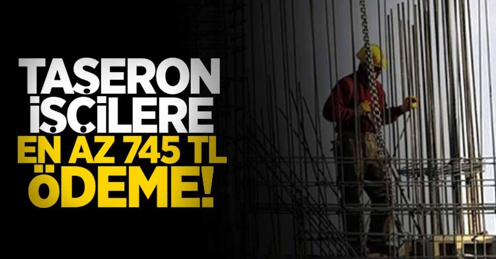 Taşeron işçilere en az 745 TL ödeme! İşte 4. tediye ödeme tarihi
