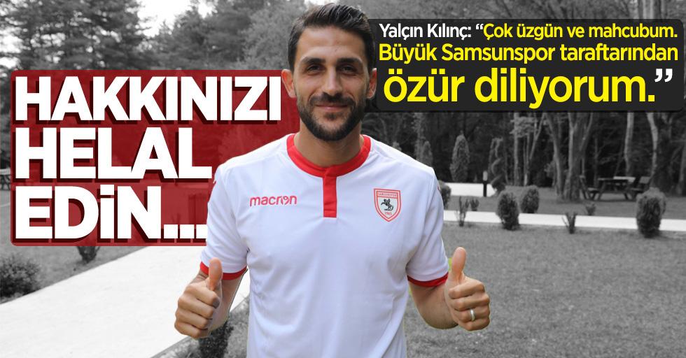 """Yalçın Kılınç: """"Hakkınızı helal edin"""""""