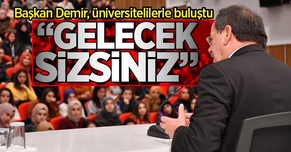 Başkan Demir, üniversitelilerle buluştu