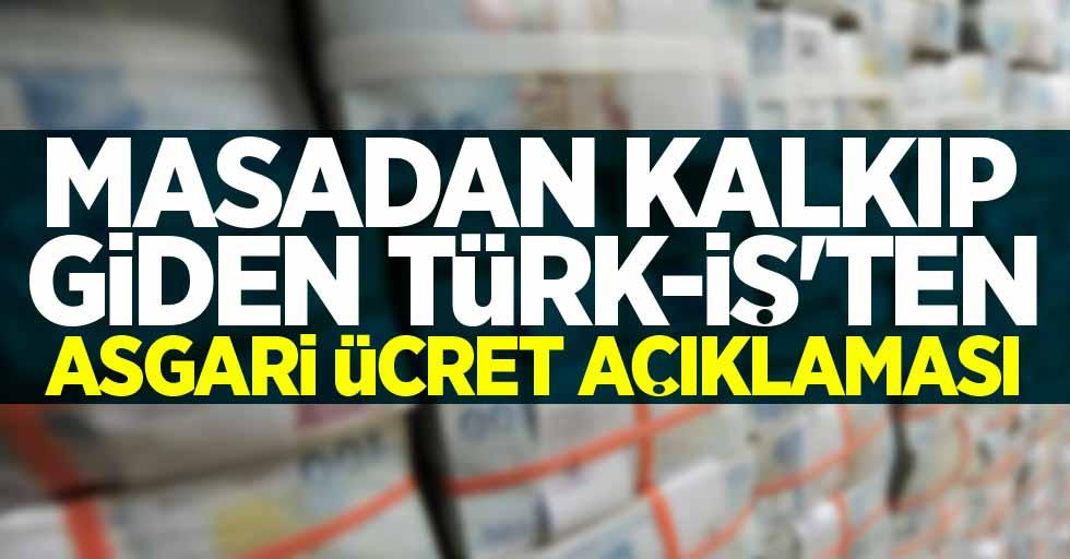 Masadan kalkıp giden Türk-İş'ten asgari ücret açıklaması