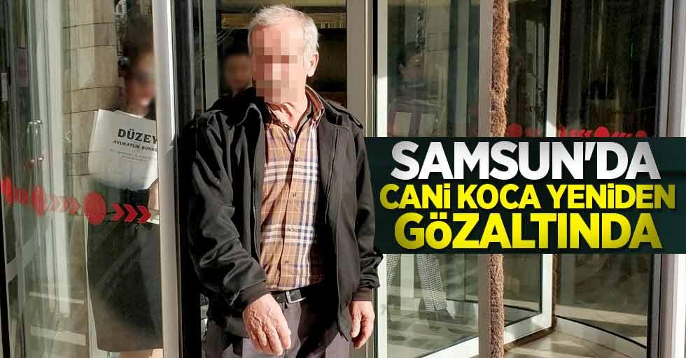 Samsun'da cani koca yeniden gözaltında