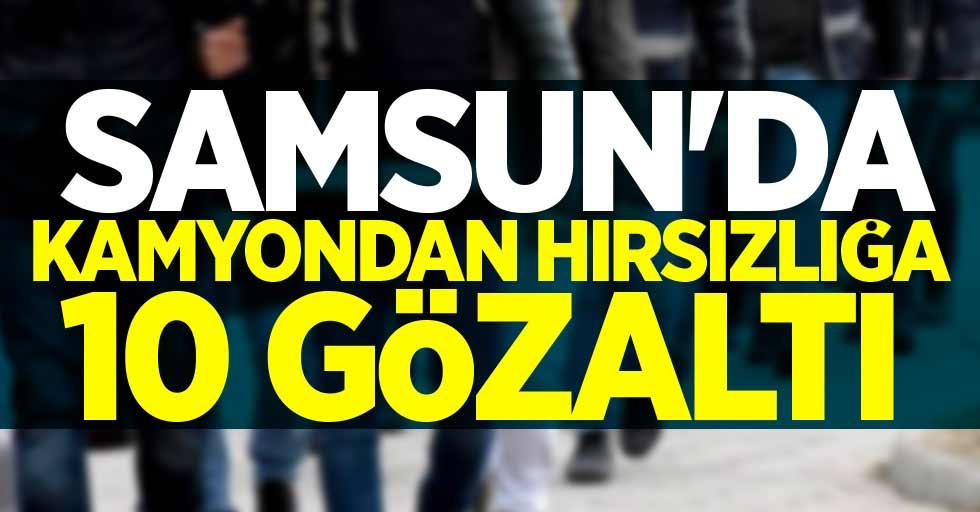 Samsun'da kamyondan hırsızlığa 10 gözaltı