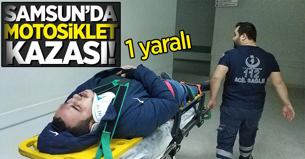 Samsun'da motosiklet kazası! 1 yaralı