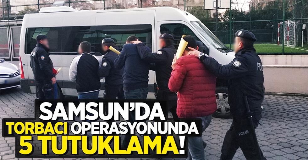 Samsun'da torbacı operasyonunda 5 tutuklama!