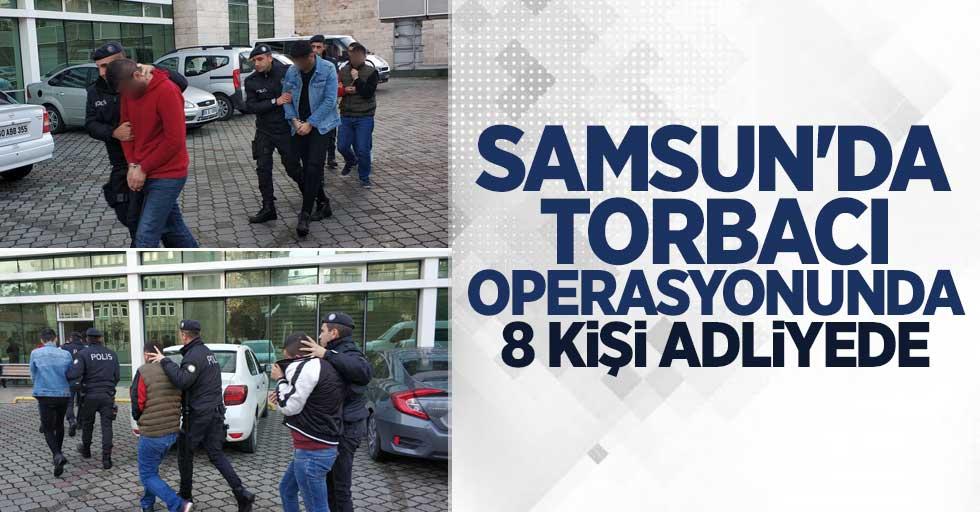 Samsun'da torbacı operasyonunda 8 kişi adliyede