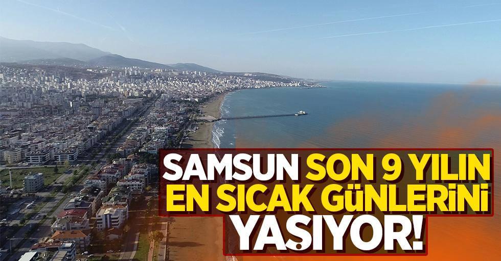 Samsun, son 9 yılın en sıcak günlerini yaşıyor!