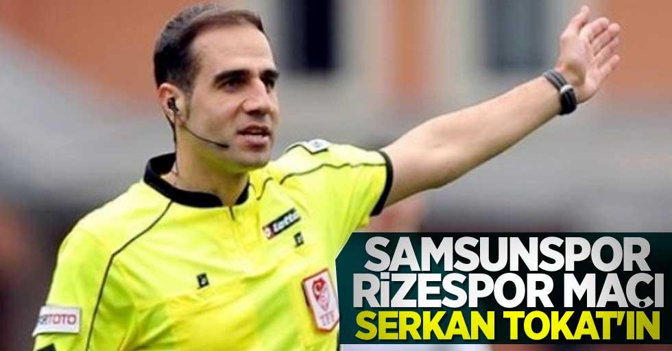 Samsunspor-Ç.Rizespor maçı Serkan Tokat'ın