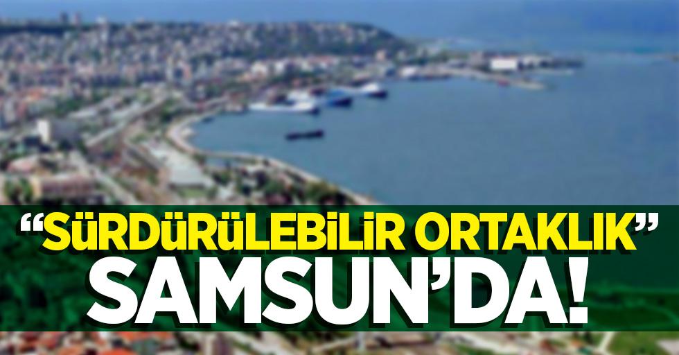 """""""Sürdürülebilir Ortaklık"""" Samsun'da"""