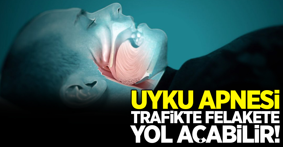 Uyku apnesi, trafikte felakete yol açabilir!