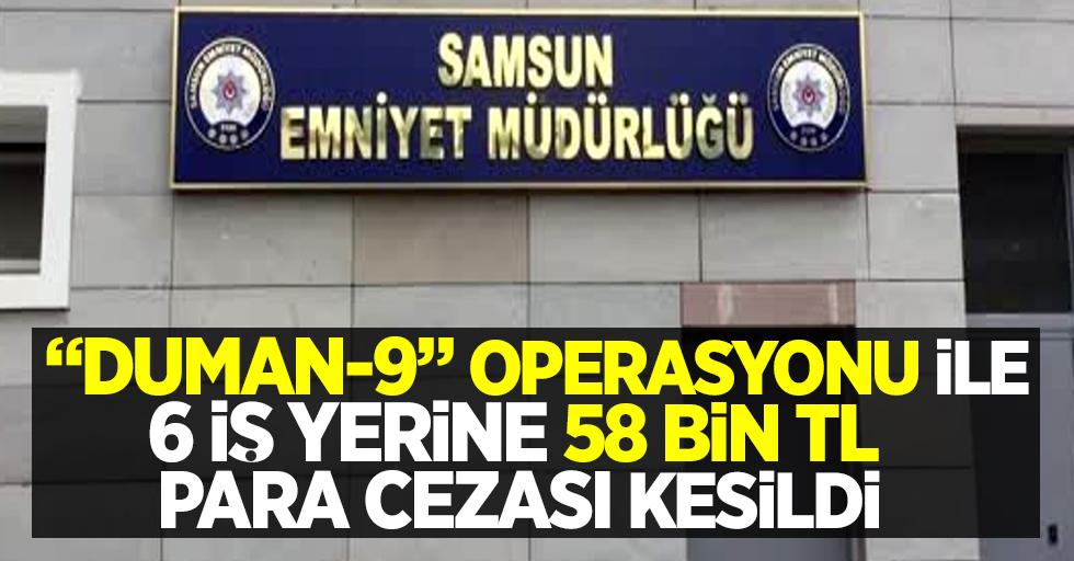 """""""Duman-9"""" operasyonu ile 6 iş yerine 58 bin tl ceza kesildi"""